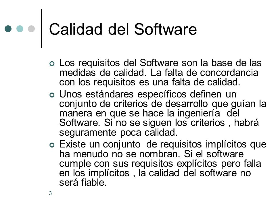 3 Calidad del Software Los requisitos del Software son la base de las medidas de calidad. La falta de concordancia con los requisitos es una falta de