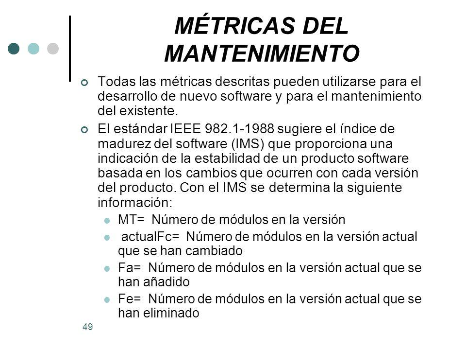 49 MÉTRICAS DEL MANTENIMIENTO Todas las métricas descritas pueden utilizarse para el desarrollo de nuevo software y para el mantenimiento del existente.