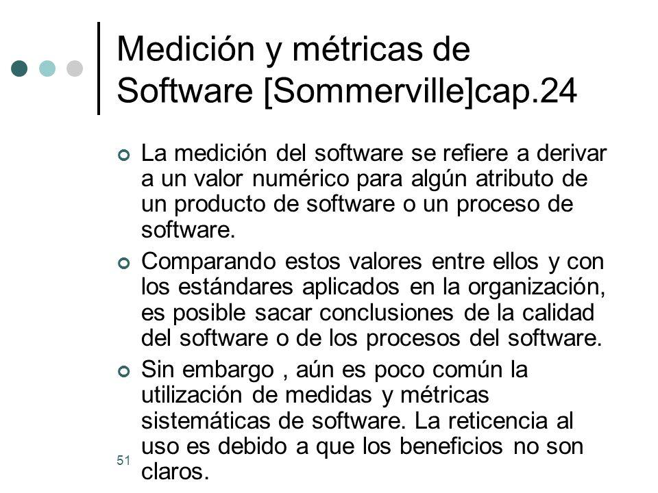 51 Medición y métricas de Software [Sommerville]cap.24 La medición del software se refiere a derivar a un valor numérico para algún atributo de un producto de software o un proceso de software.