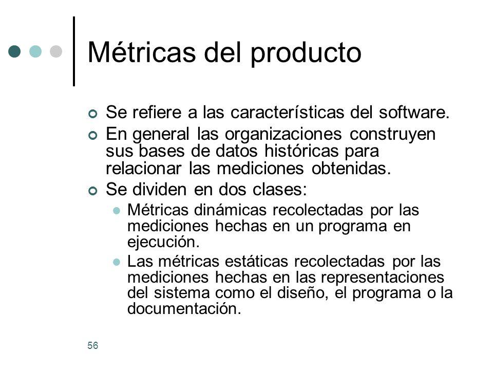 56 Métricas del producto Se refiere a las características del software.