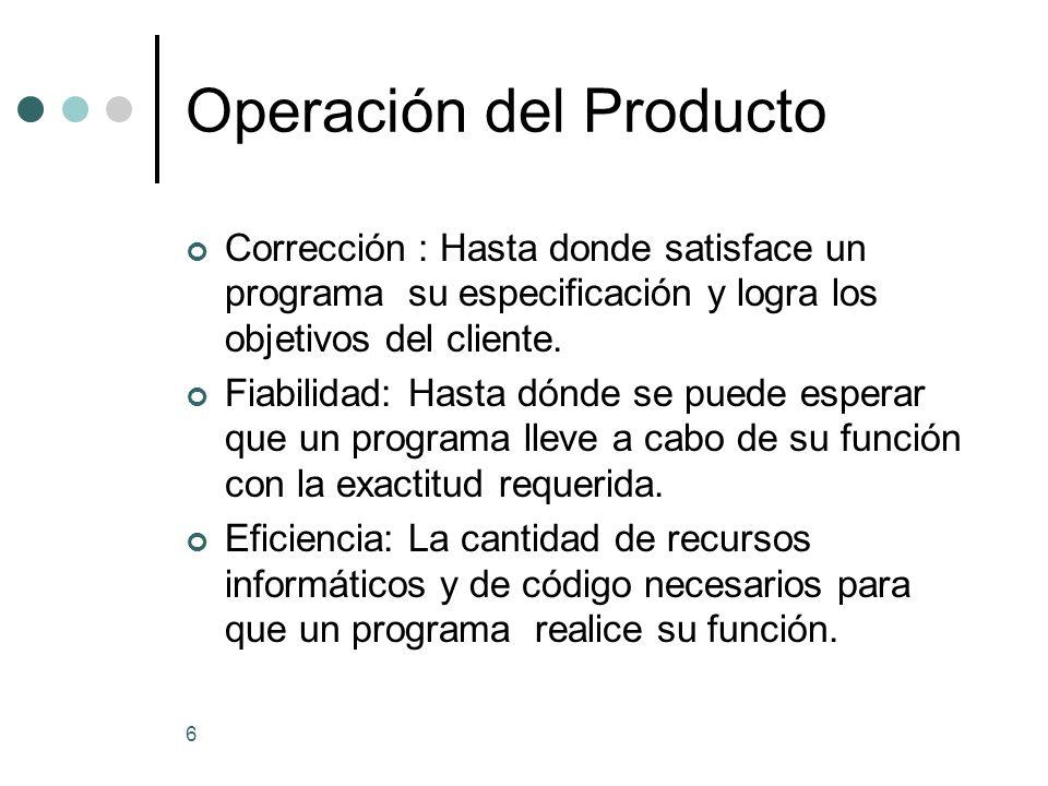 6 Operación del Producto Corrección : Hasta donde satisface un programa su especificación y logra los objetivos del cliente.