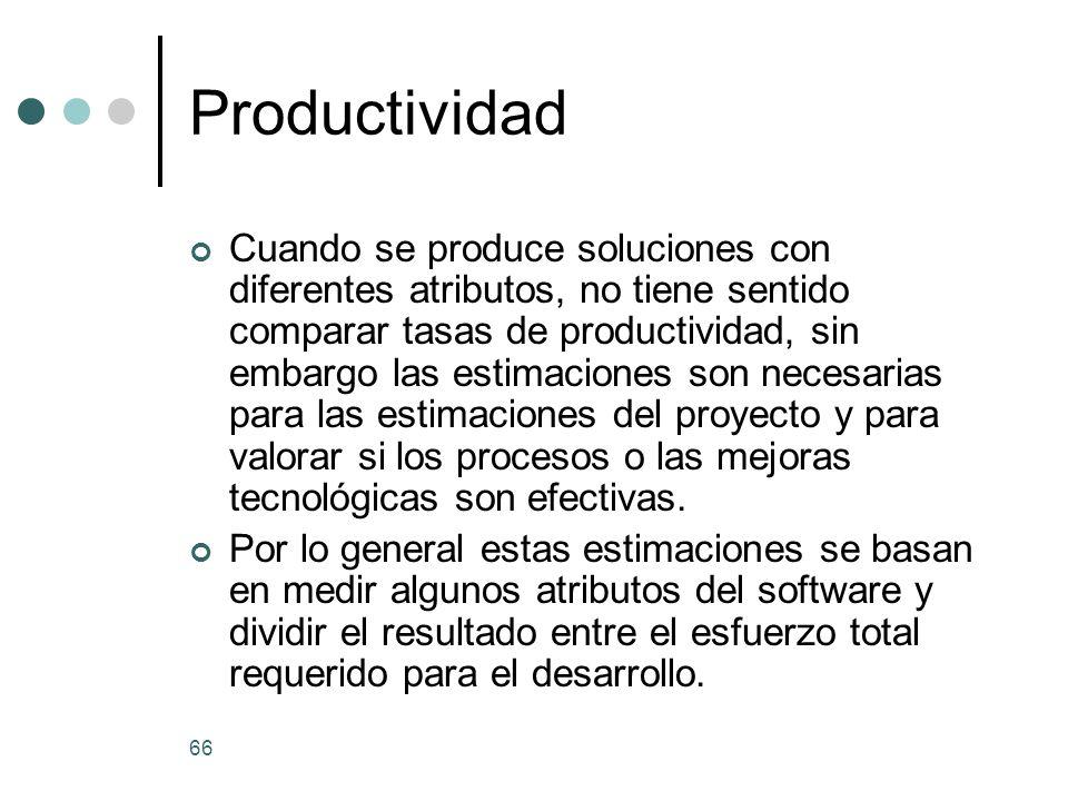 66 Productividad Cuando se produce soluciones con diferentes atributos, no tiene sentido comparar tasas de productividad, sin embargo las estimaciones son necesarias para las estimaciones del proyecto y para valorar si los procesos o las mejoras tecnológicas son efectivas.