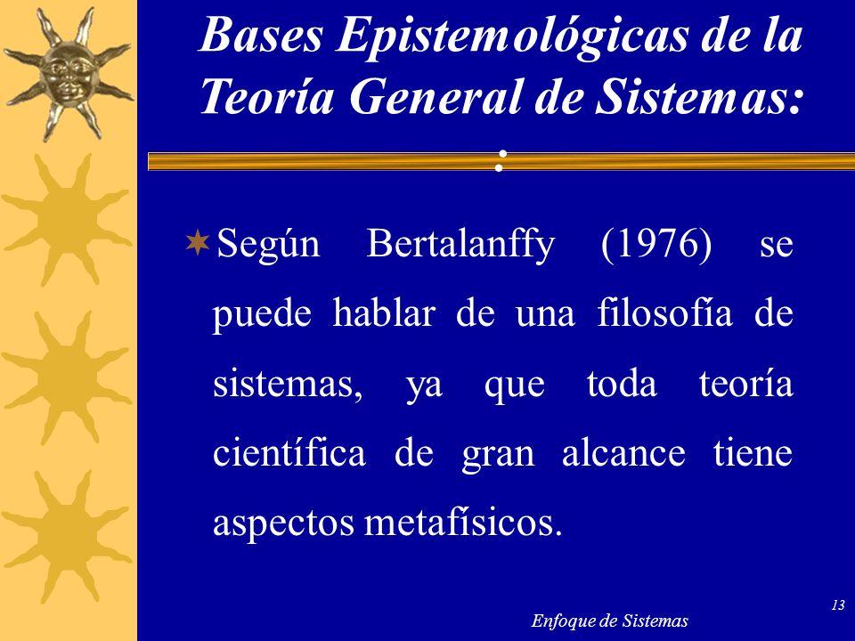 Enfoque de Sistemas 13 Según Bertalanffy (1976) se puede hablar de una filosofía de sistemas, ya que toda teoría científica de gran alcance tiene aspe