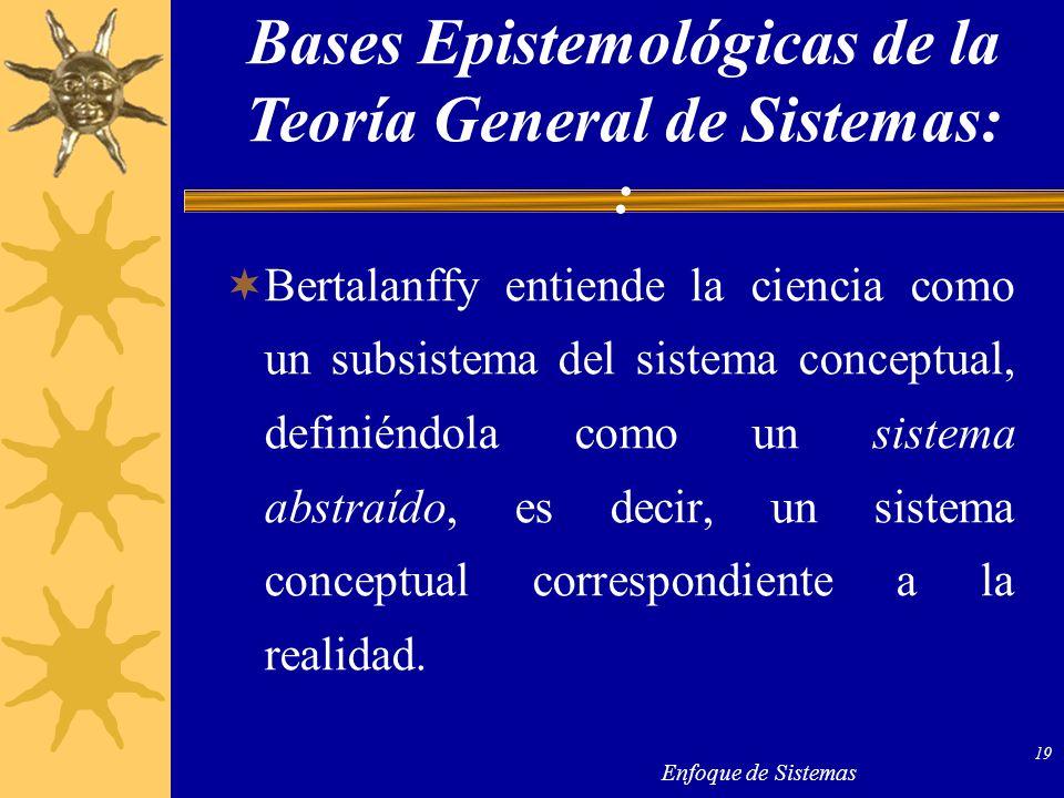 Enfoque de Sistemas 19 Bertalanffy entiende la ciencia como un subsistema del sistema conceptual, definiéndola como un sistema abstraído, es decir, un