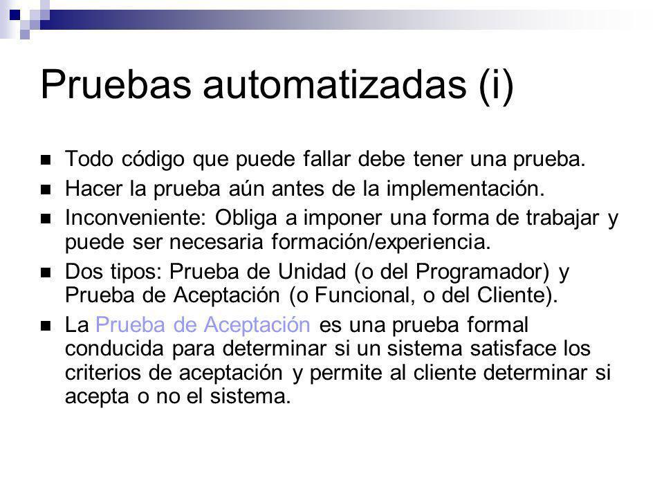 Pruebas automatizadas (i) Todo código que puede fallar debe tener una prueba. Hacer la prueba aún antes de la implementación. Inconveniente: Obliga a