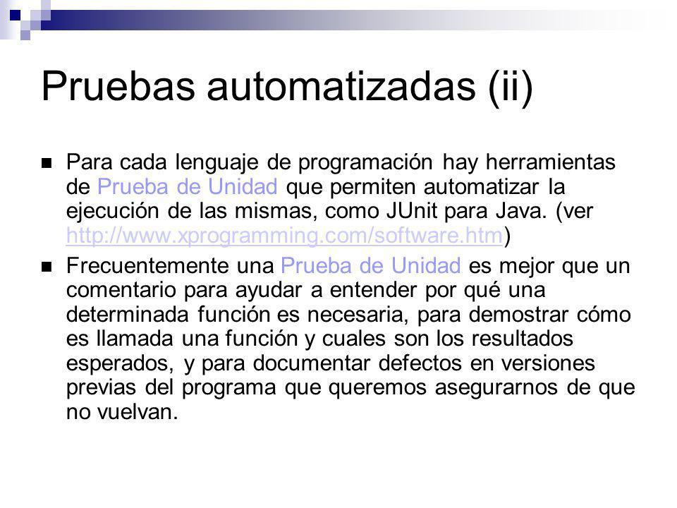 Pruebas automatizadas (ii) Para cada lenguaje de programación hay herramientas de Prueba de Unidad que permiten automatizar la ejecución de las mismas
