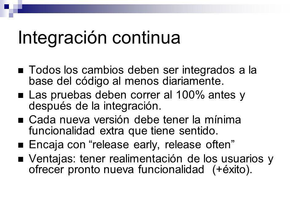 Integración continua Todos los cambios deben ser integrados a la base del código al menos diariamente. Las pruebas deben correr al 100% antes y despué