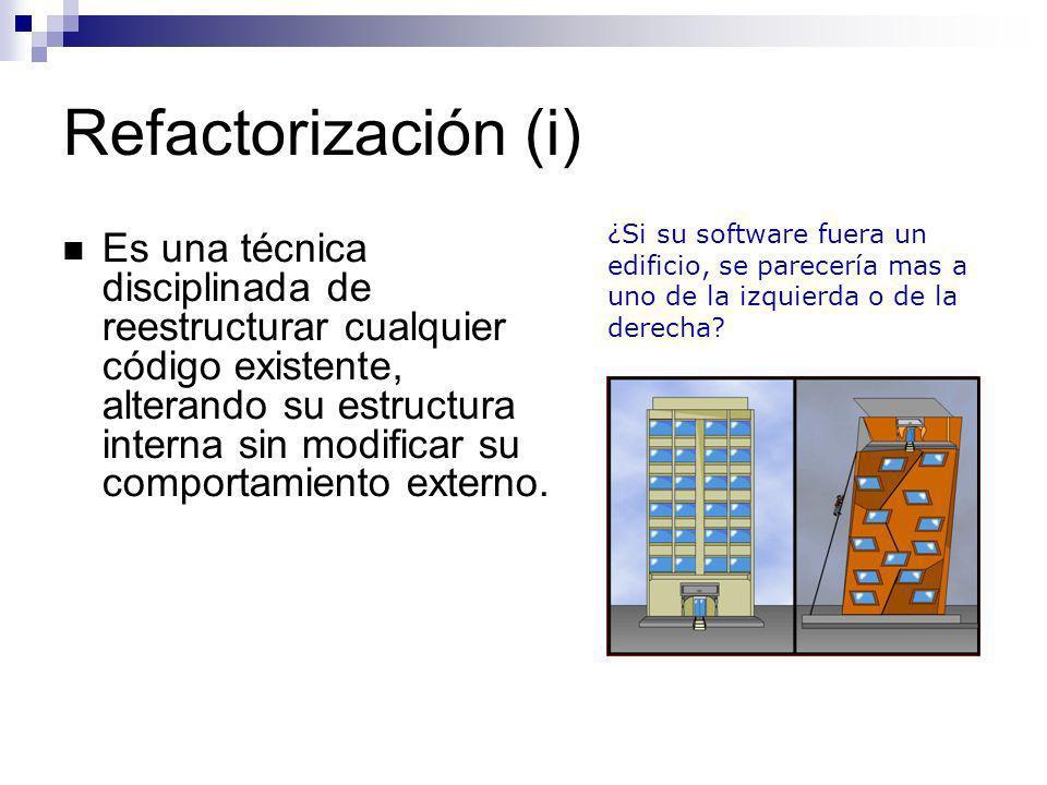 Refactorización (i) Es una técnica disciplinada de reestructurar cualquier código existente, alterando su estructura interna sin modificar su comporta