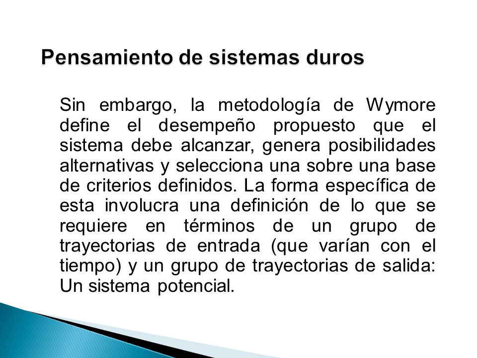 Sin embargo, la metodología de Wymore define el desempeño propuesto que el sistema debe alcanzar, genera posibilidades alternativas y selecciona una s