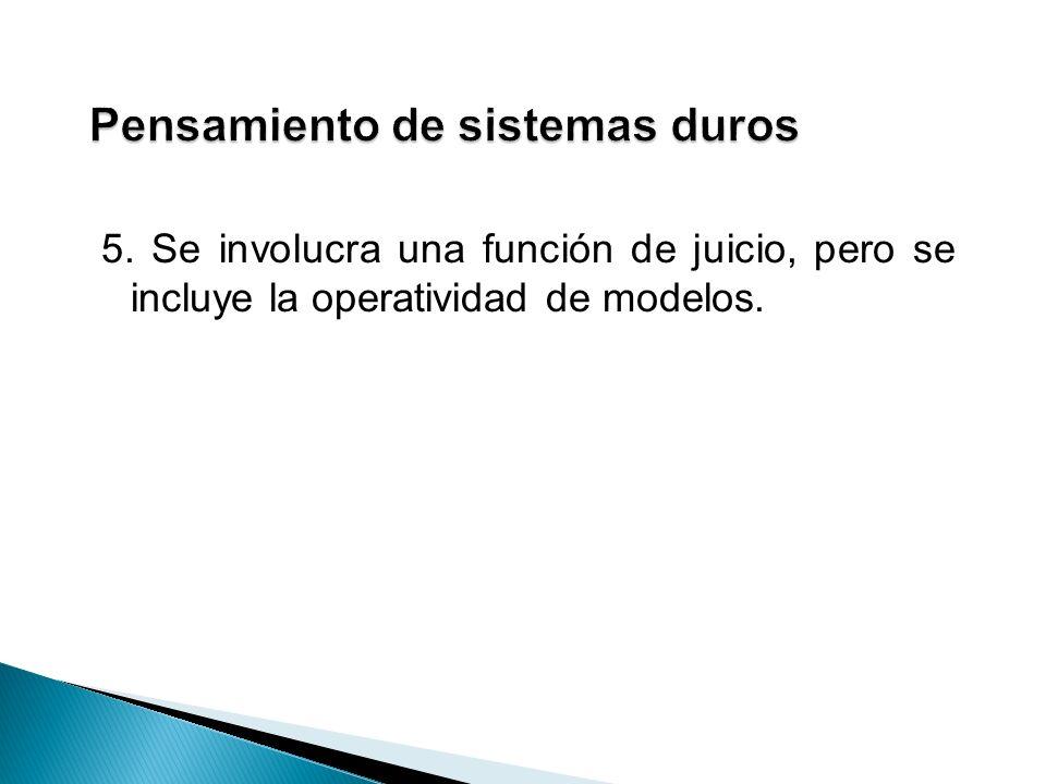 5. Se involucra una función de juicio, pero se incluye la operatividad de modelos.