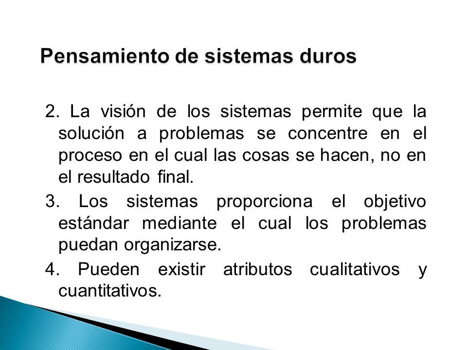 2. La visión de los sistemas permite que la solución a problemas se concentre en el proceso en el cual las cosas se hacen, no en el resultado final. 3