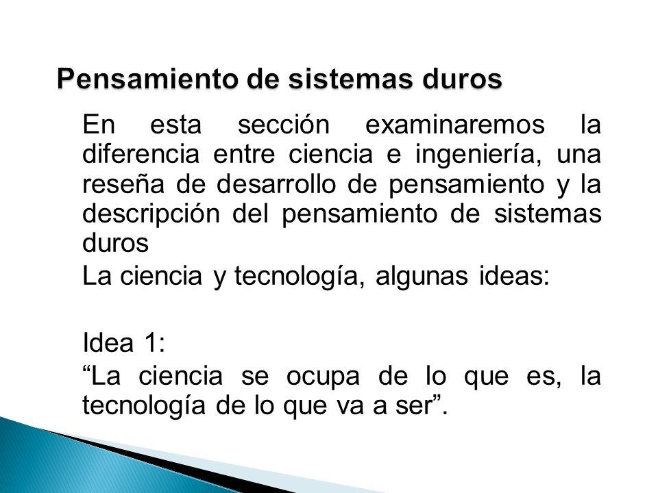 En esta sección examinaremos la diferencia entre ciencia e ingeniería, una reseña de desarrollo de pensamiento y la descripción del pensamiento de sis