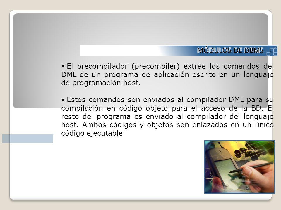 El precompilador (precompiler) extrae los comandos del DML de un programa de aplicación escrito en un lenguaje de programación host. Estos comandos so