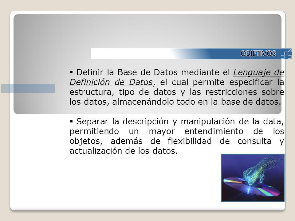 Definir la Base de Datos mediante el Lenguaje de Definición de Datos, el cual permite especificar la estructura, tipo de datos y las restricciones sob