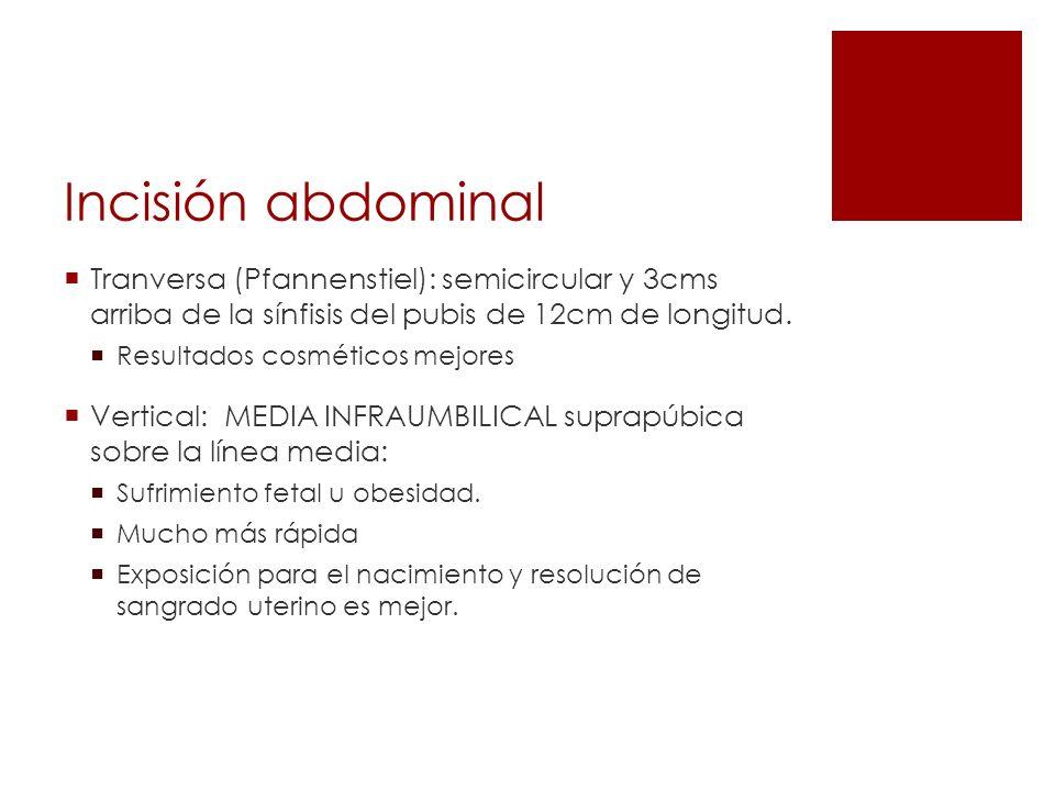 Incisión abdominal Tranversa (Pfannenstiel): semicircular y 3cms arriba de la sínfisis del pubis de 12cm de longitud. Resultados cosméticos mejores Ve