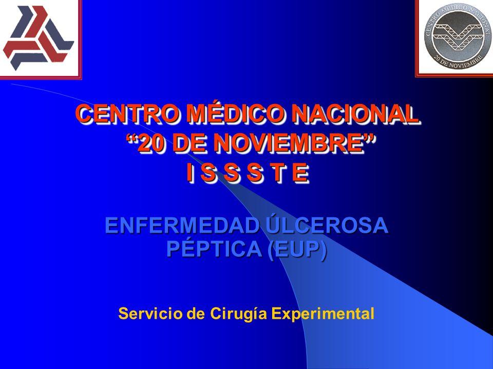 CENTRO MÉDICO NACIONAL 20 DE NOVIEMBRE I S S S T E ENFERMEDAD ÚLCEROSA PÉPTICA (EUP) Servicio de Cirugía Experimental