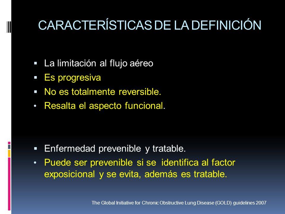 CARACTERÍSTICAS DE LA DEFINICIÓN La limitación al flujo aéreo Es progresiva No es totalmente reversible. Resalta el aspecto funcional. Enfermedad prev