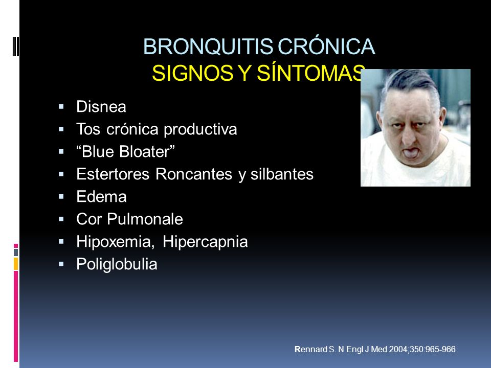 BRONQUITIS CRÓNICA SIGNOS Y SÍNTOMAS Disnea Tos crónica productiva Blue Bloater Estertores Roncantes y silbantes Edema Cor Pulmonale Hipoxemia, Hiperc