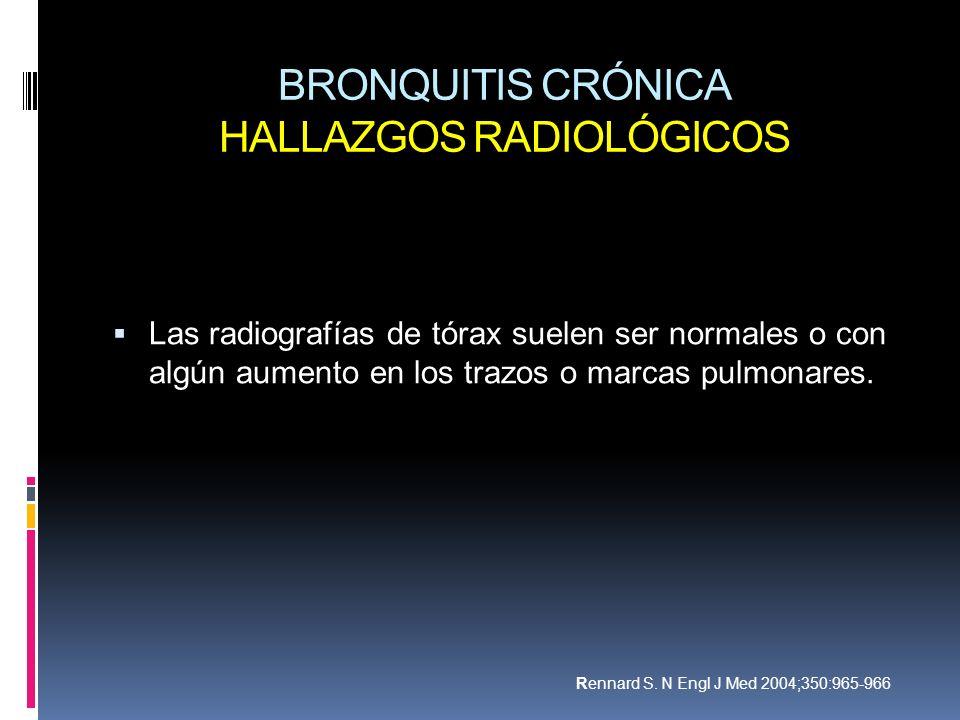 BRONQUITIS CRÓNICA HALLAZGOS RADIOLÓGICOS Las radiografías de tórax suelen ser normales o con algún aumento en los trazos o marcas pulmonares. Rennard