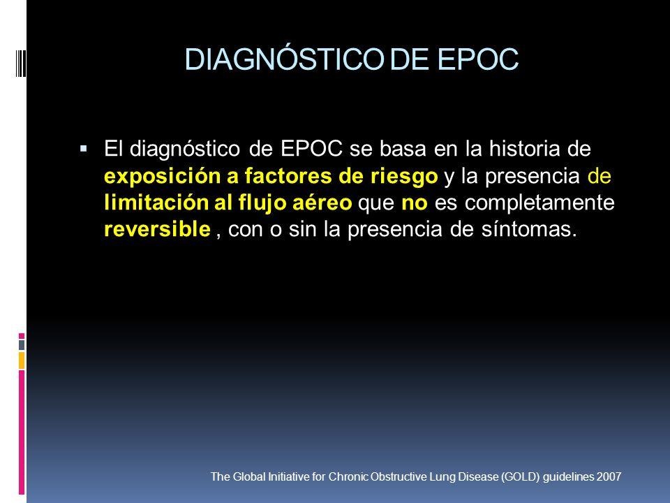 DIAGNÓSTICO DE EPOC El diagnóstico de EPOC se basa en la historia de exposición a factores de riesgo y la presencia de limitación al flujo aéreo que n