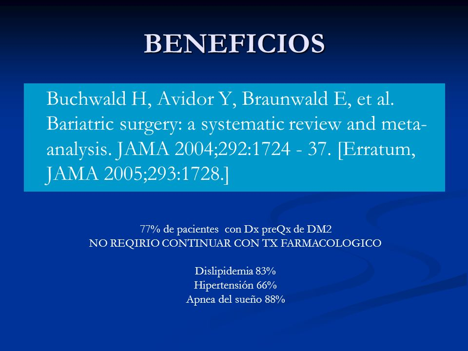 BENEFICIOS Buchwald H, Avidor Y, Braunwald E, et al. Bariatric surgery: a systematic review and meta- analysis. JAMA 2004;292:1724 - 37. [Erratum, JAM
