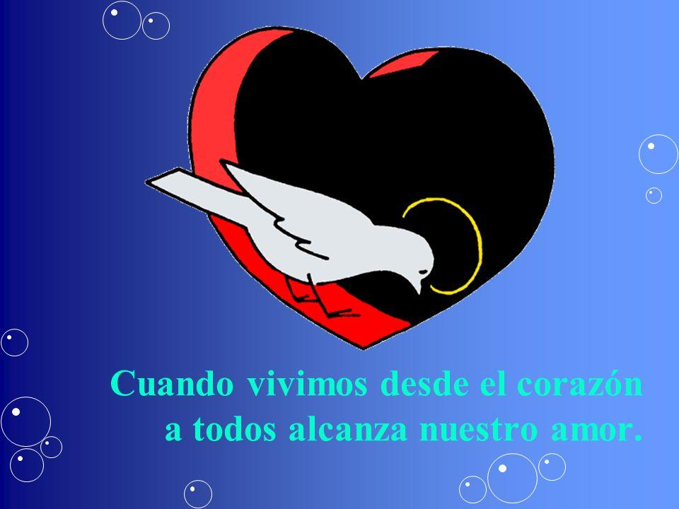 Cuando vivimos desde el corazón a todos alcanza nuestro amor.