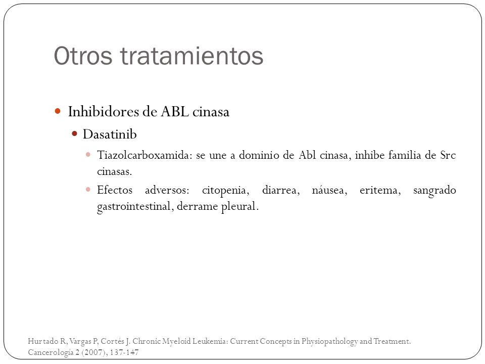 Otros tratamientos Hurtado R, Vargas P, Cortés J. Chronic Myeloid Leukemia: Current Concepts in Physiopathology and Treatment. Cancerología 2 (2007),