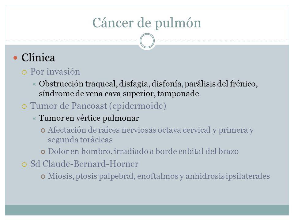 Cáncer de pulmón Clínica Por invasión Obstrucción traqueal, disfagia, disfonía, parálisis del frénico, síndrome de vena cava superior, tamponade Tumor
