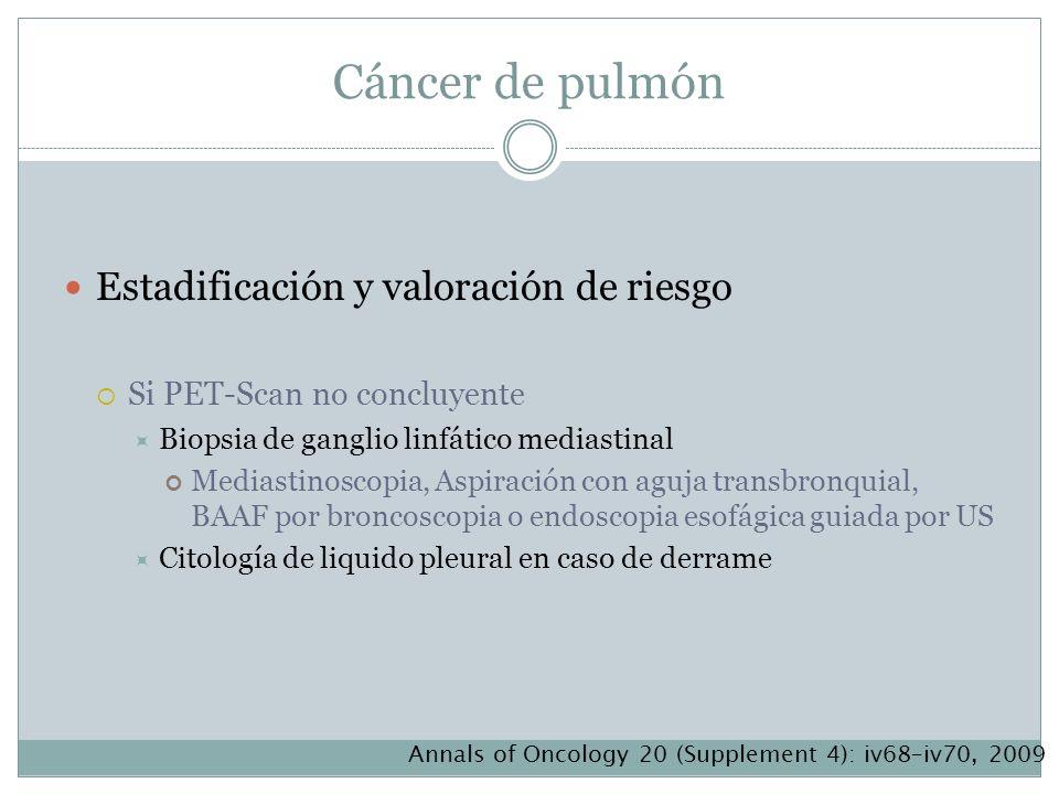 Cáncer de pulmón Estadificación y valoración de riesgo Si PET-Scan no concluyente Biopsia de ganglio linfático mediastinal Mediastinoscopia, Aspiració
