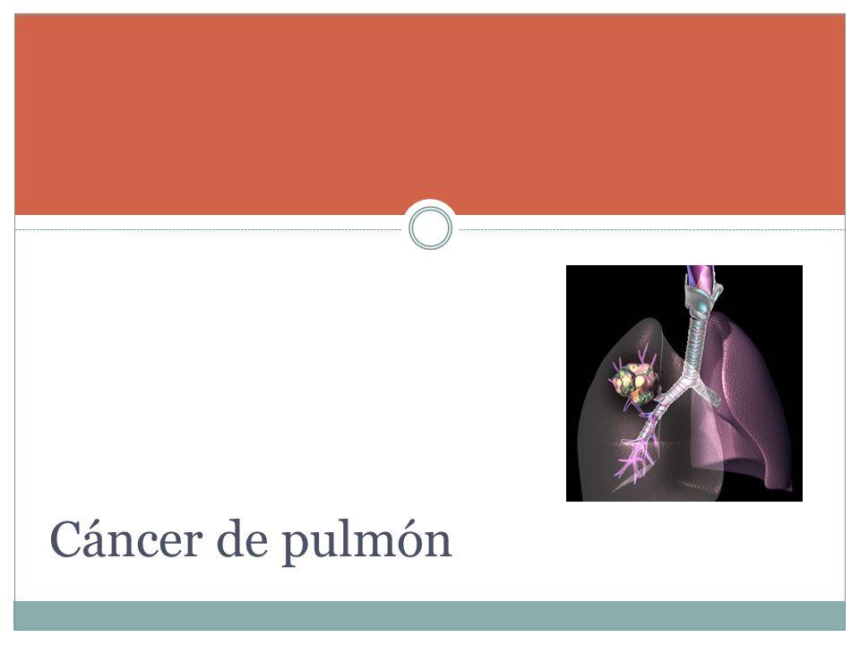 Epidemiologia Incidencia: 52.5/100 000 por año Mortalidad: 48.7/100 000 por año Hombres: 82.5 -77/100 000 por año Mujeres: 23.9-22.3/100 000 por año Carcinoma de células no pequeñas: 80% El 90% de las muertes por Ca pulmón en hombres y 80% en mujeres se atribuye a tabaquismo Annals of Oncology 20 (Supplement 4): iv68–iv70, 2009 Annals of Oncology 20 (Supplement 4): iv71–iv72, 2009