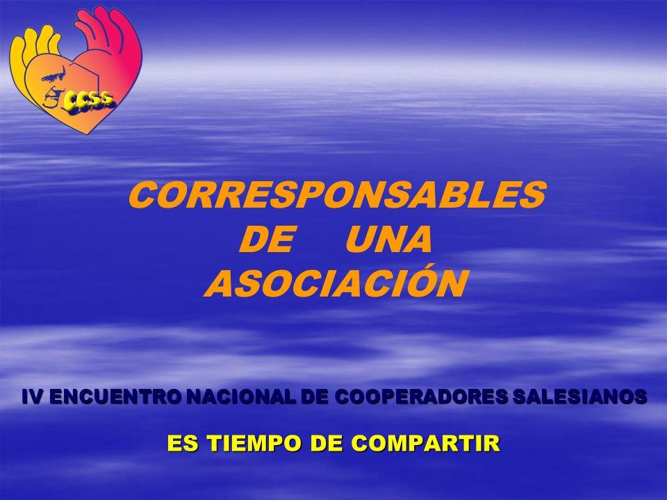CORRESPONSABLES DE UNA ASOCIACIÓN IV ENCUENTRO NACIONAL DE COOPERADORES SALESIANOS ES TIEMPO DE COMPARTIR