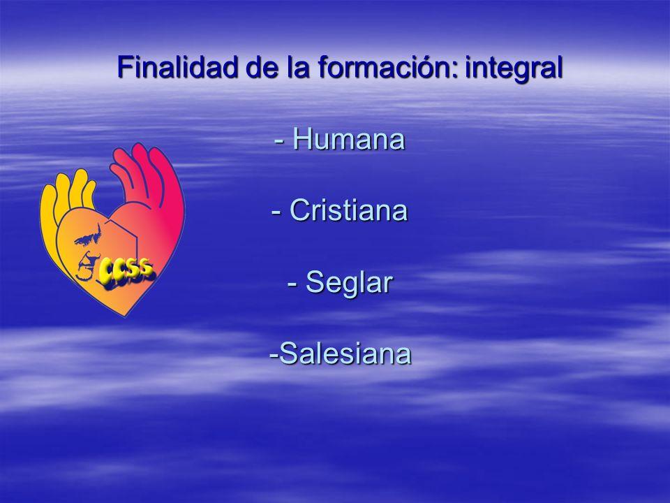 Finalidad de la formación: integral - Humana - Cristiana - Seglar -Salesiana
