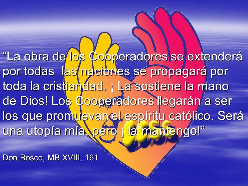La obra de los Cooperadores se extenderá por todas las naciones se propagará por toda la cristiandad. ¡ La sostiene la mano de Dios! Los Cooperadores