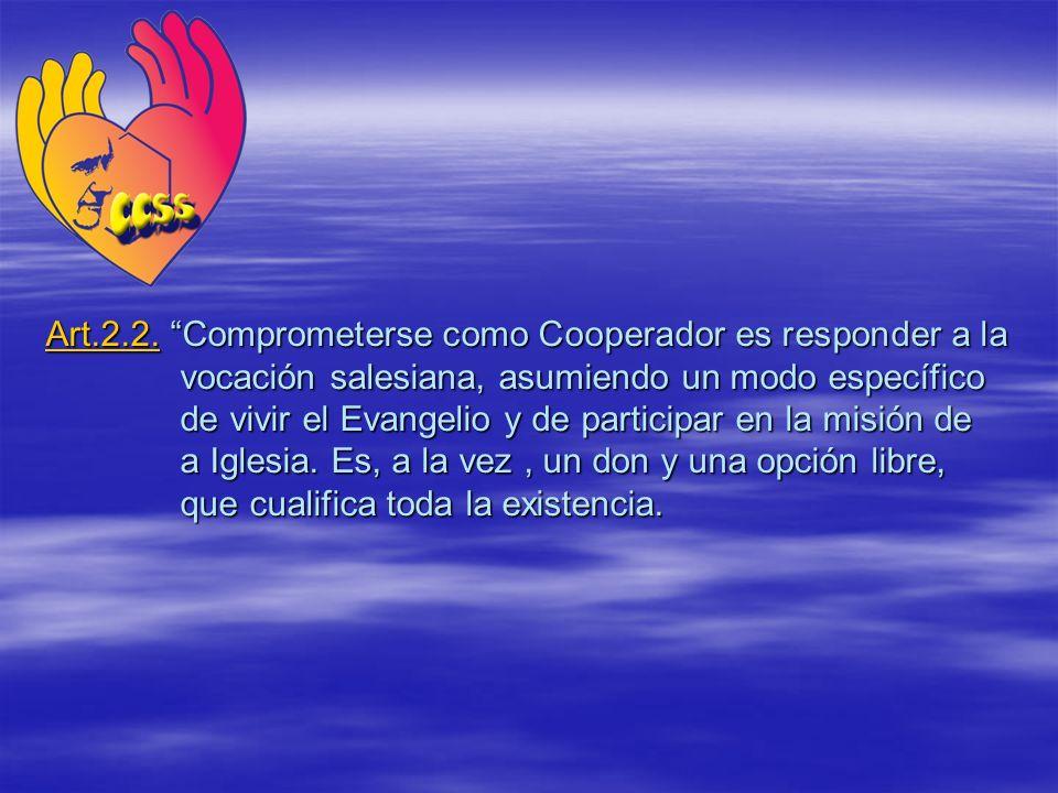 Art.2.2. Comprometerse como Cooperador es responder a la vocación salesiana, asumiendo un modo específico de vivir el Evangelio y de participar en la