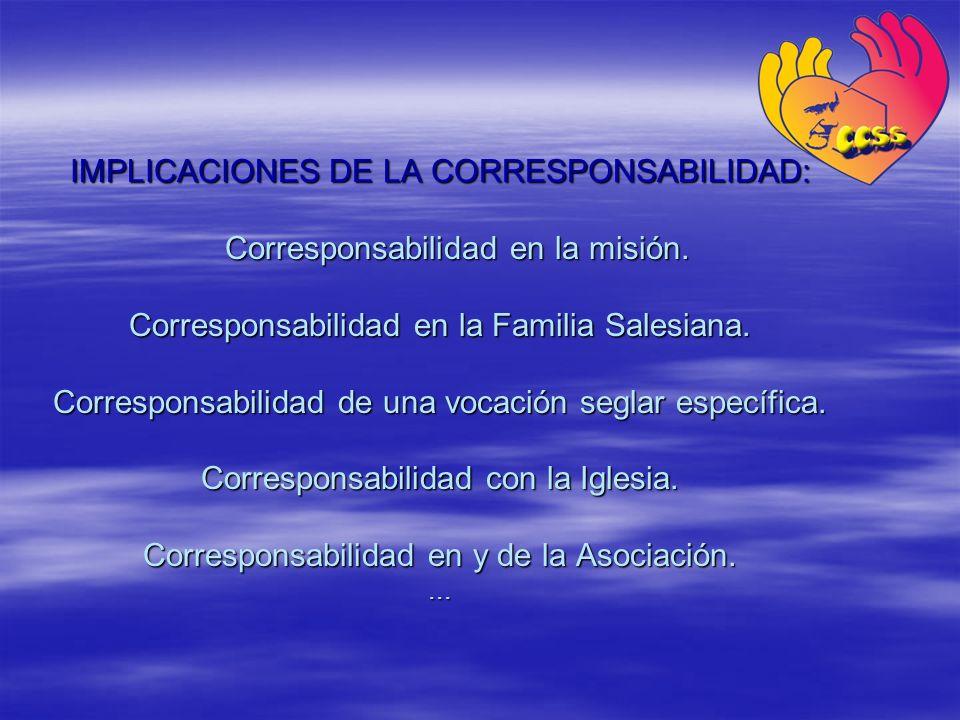 IMPLICACIONES DE LA CORRESPONSABILIDAD: Corresponsabilidad en la misión. Corresponsabilidad en la Familia Salesiana. Corresponsabilidad de una vocació