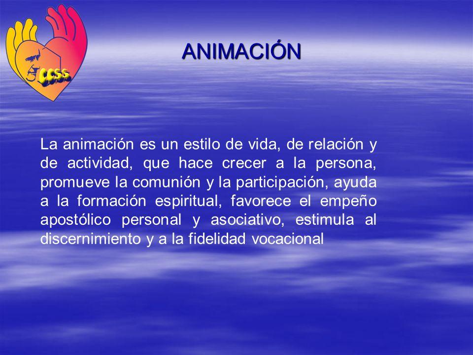 La animación es un estilo de vida, de relación y de actividad, que hace crecer a la persona, promueve la comunión y la participación, ayuda a la forma