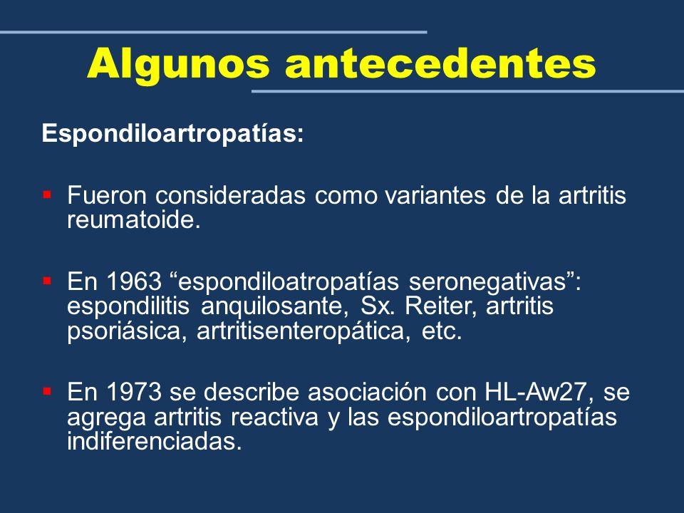 Algunos antecedentes Espondiloartropatías: Fueron consideradas como variantes de la artritis reumatoide. En 1963 espondiloatropatías seronegativas: es