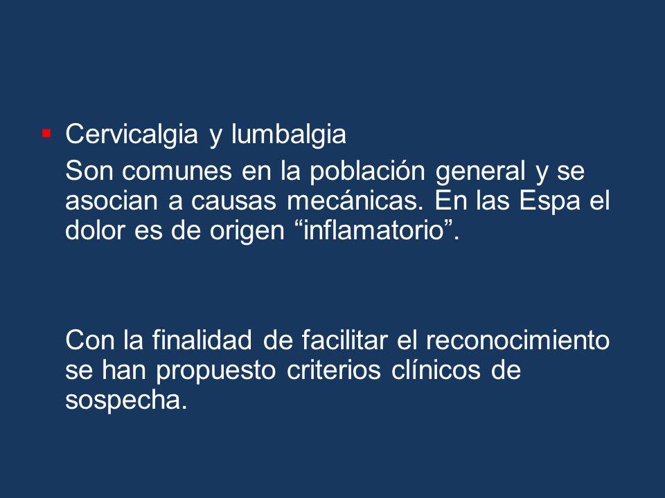 Cervicalgia y lumbalgia Son comunes en la población general y se asocian a causas mecánicas. En las Espa el dolor es de origen inflamatorio. Con la fi