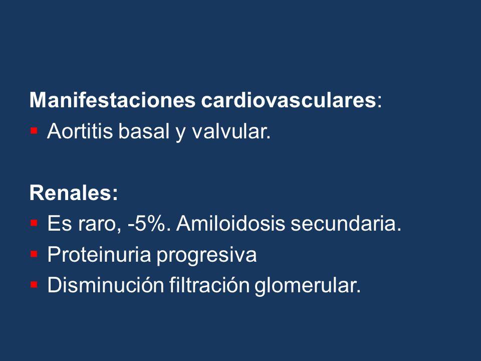 Manifestaciones cardiovasculares: Aortitis basal y valvular. Renales: Es raro, -5%. Amiloidosis secundaria. Proteinuria progresiva Disminución filtrac