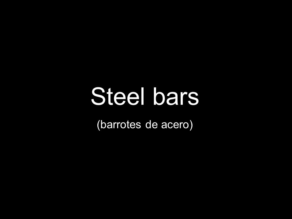 Steel bars (barrotes de acero)