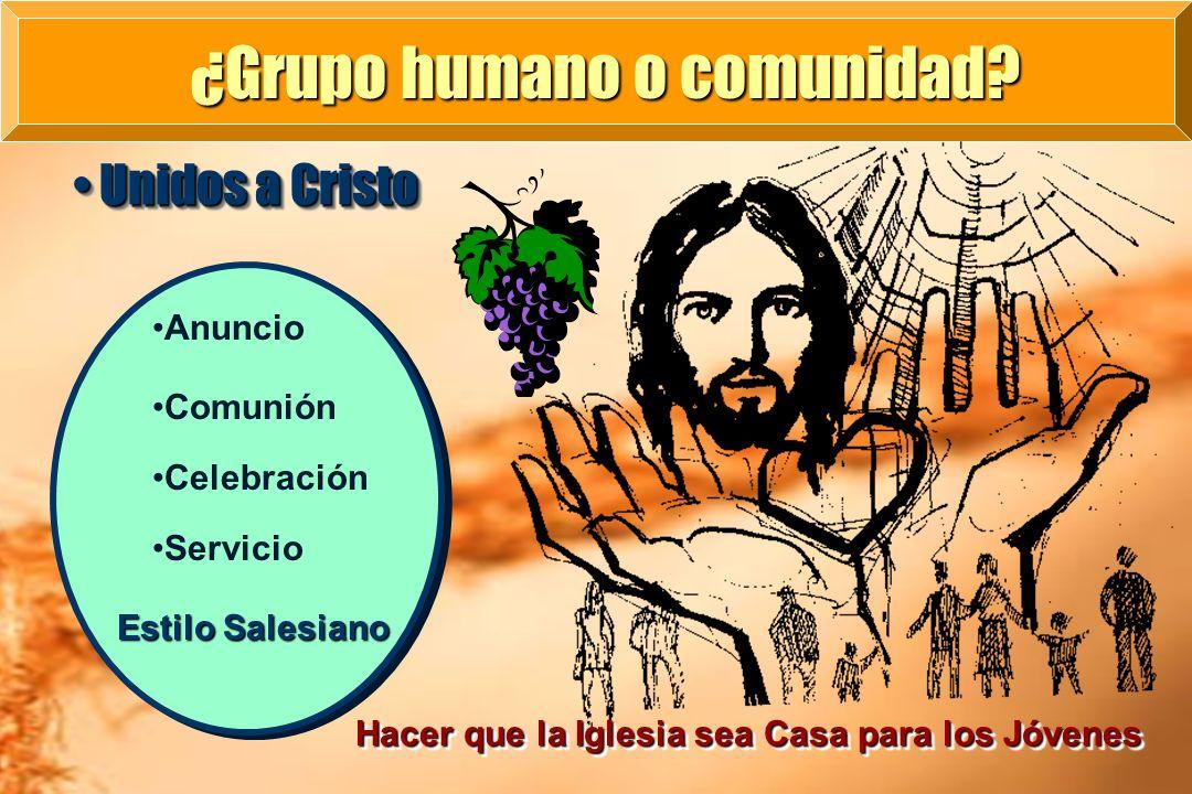 Estilo Salesiano Unidos a Cristo Unidos a Cristo ¿Grupo humano o comunidad? Anuncio Comunión Celebración Servicio Hacer que la Iglesia sea Casa para l