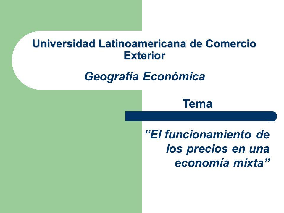 Universidad Latinoamericana de Comercio Exterior Universidad Latinoamericana de Comercio Exterior Geografía Económica Tema El funcionamiento de los precios en una economía mixta