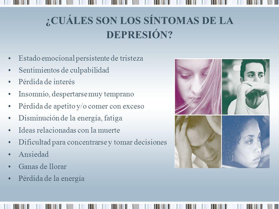 ¿CUÁLES SON LOS SÍNTOMAS DE LA DEPRESIÓN? Estado emocional persistente de tristeza Sentimientos de culpabilidad Pérdida de interés Insomnio, despertar