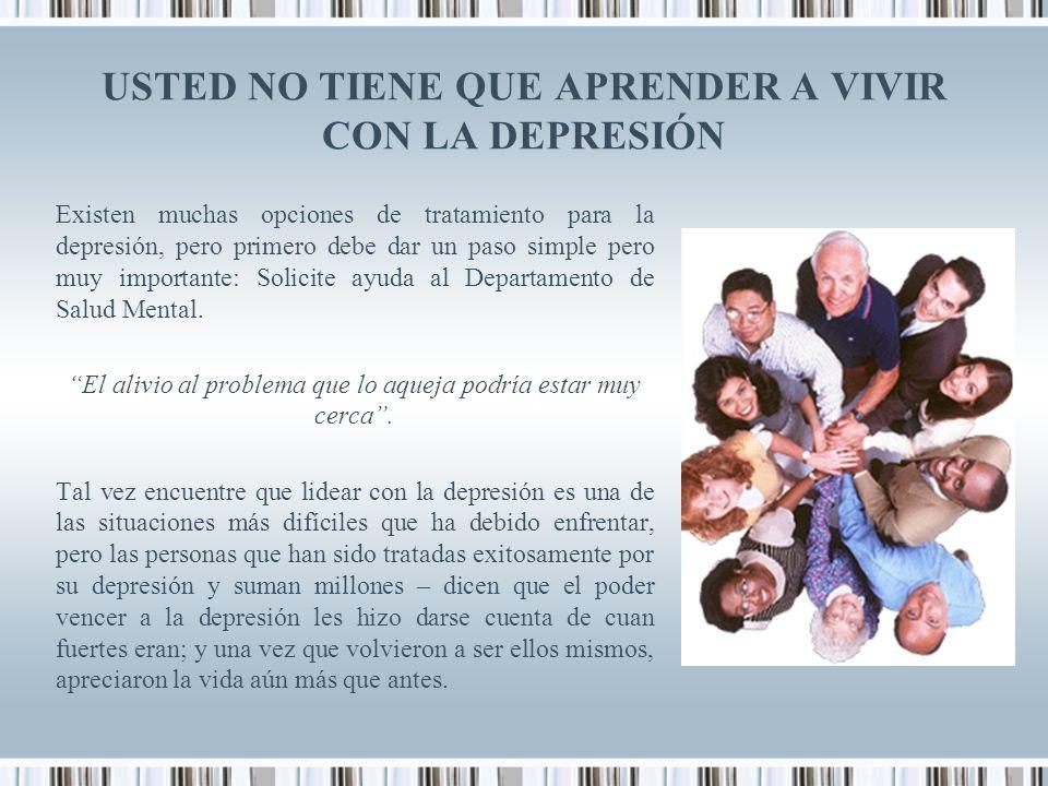 USTED NO TIENE QUE APRENDER A VIVIR CON LA DEPRESIÓN Existen muchas opciones de tratamiento para la depresión, pero primero debe dar un paso simple pe