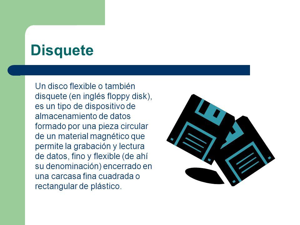 Disquete Un disco flexible o también disquete (en inglés floppy disk), es un tipo de dispositivo de almacenamiento de datos formado por una pieza circ