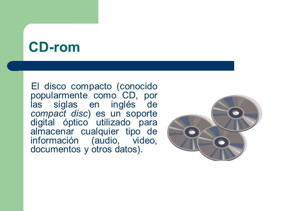 CD-rom El disco compacto (conocido popularmente como CD, por las siglas en inglés de compact disc) es un soporte digital óptico utilizado para almacen