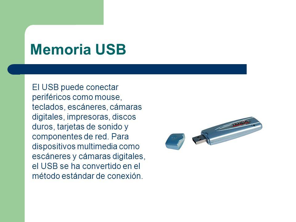Memoria USB El USB puede conectar periféricos como mouse, teclados, escáneres, cámaras digitales, impresoras, discos duros, tarjetas de sonido y compo