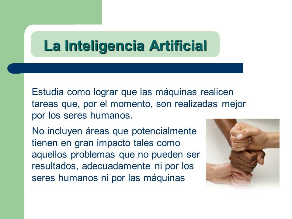 La Inteligencia Artificial No incluyen áreas que potencialmente tienen en gran impacto tales como aquellos problemas que no pueden ser resultados, ade