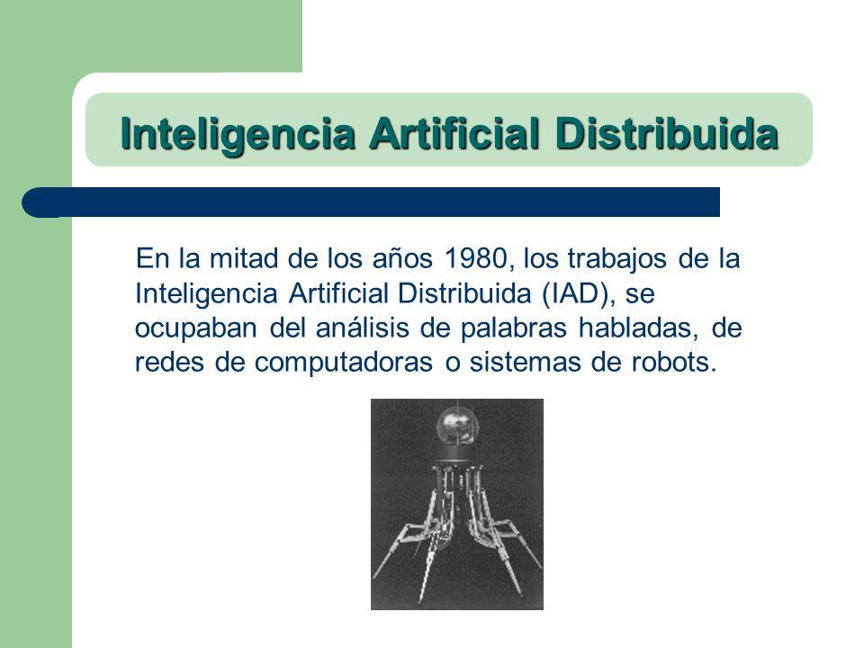 Inteligencia Artificial Distribuida En la mitad de los años 1980, los trabajos de la Inteligencia Artificial Distribuida (IAD), se ocupaban del anális