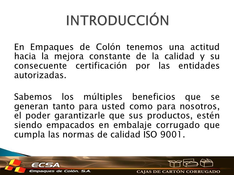 En Empaques de Colón tenemos una actitud hacia la mejora constante de la calidad y su consecuente certificación por las entidades autorizadas. Sabemos